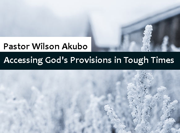Prayer & Fasting Day 6 - Accessing God's Provisions in Tough Times