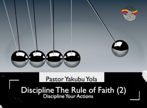 Discipline: The Rule of Faith (2): Discipline Your Actions