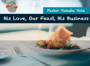 His Love, Our Feast, His Business