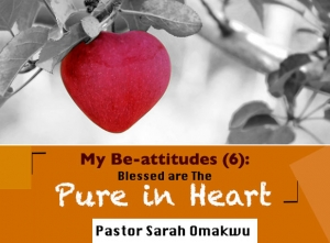 My Be-attitudes (6): Blessed are The Pure in Heart